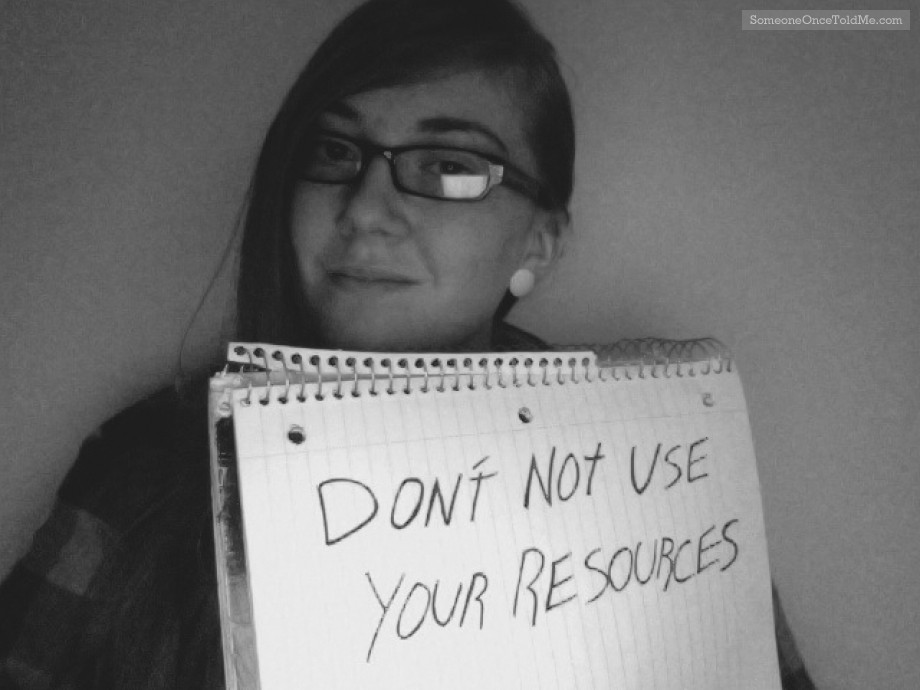 Don't Not Use Your Resources